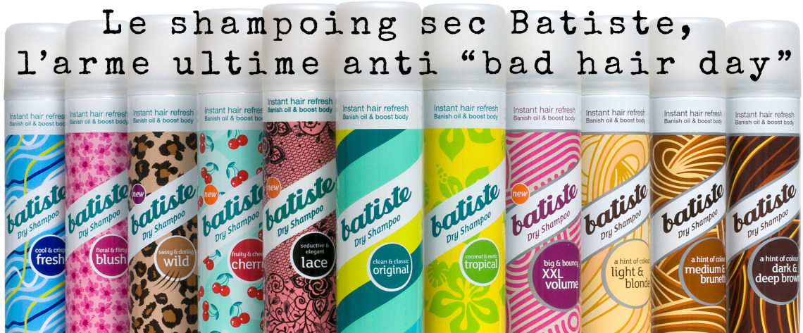 "Le shampoing sec Batiste, l'arme ultime anti ""bad hair day"""