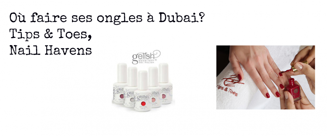 Où faire ses ongles à Dubai? Tips & Toes, Nail Havens