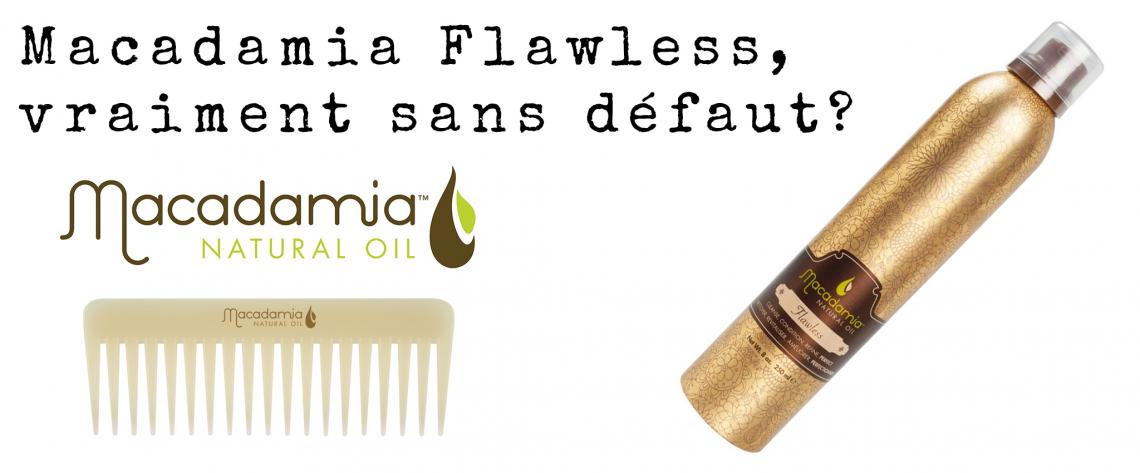 Macadamia Flawless, vraiment sans défaut?