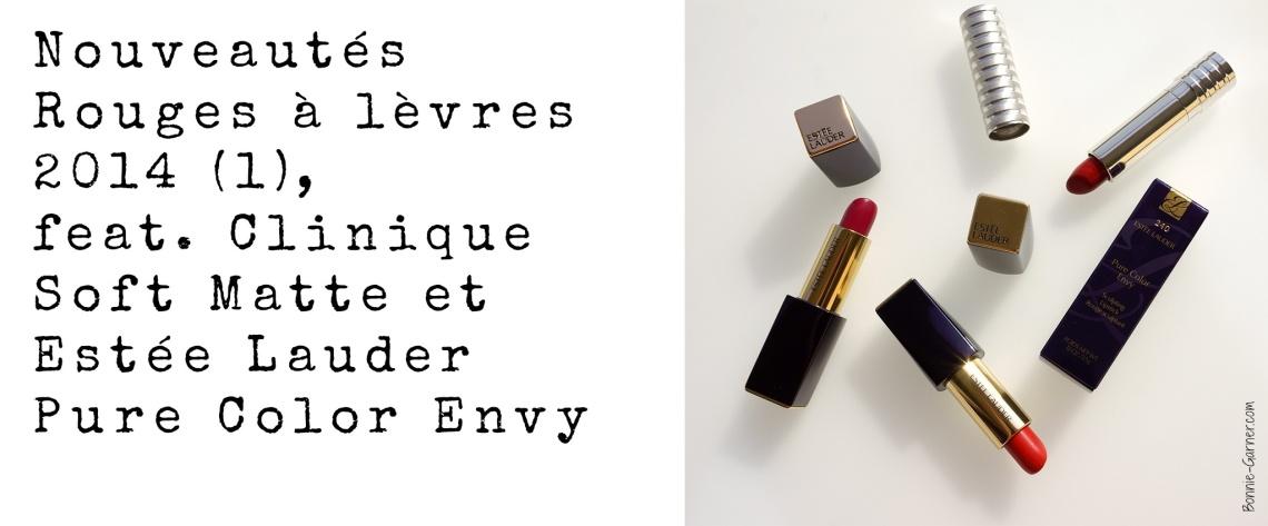 Nouveautés Rouges à lèvres 2014 (1), feat. Clinique Soft Matte et Estée Lauder Pure Color Envy