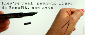 they're real! push-up liner de Benefit, mon avis