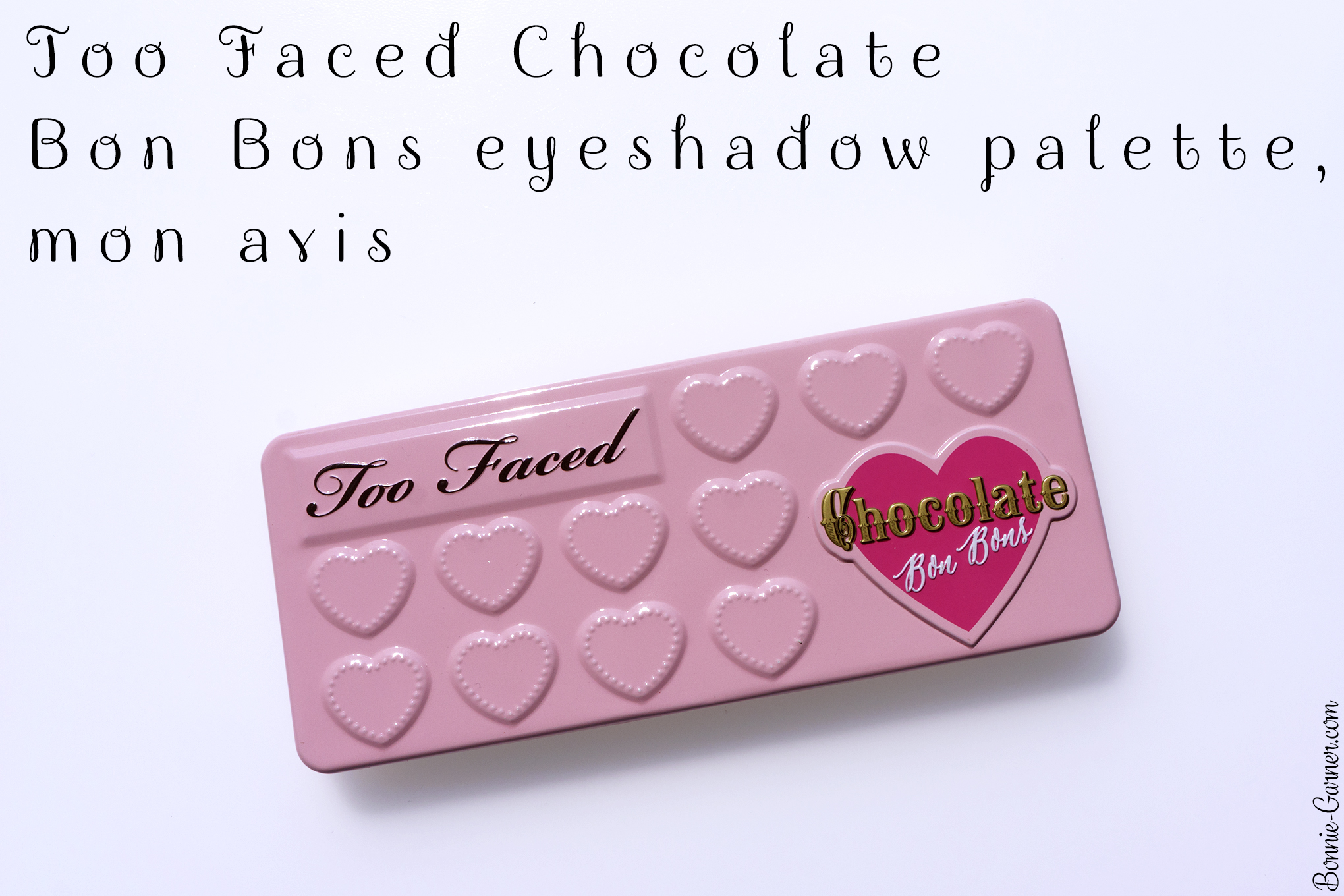 Too Faced Chocolate Bon Bons eyeshadow palette, mon avis