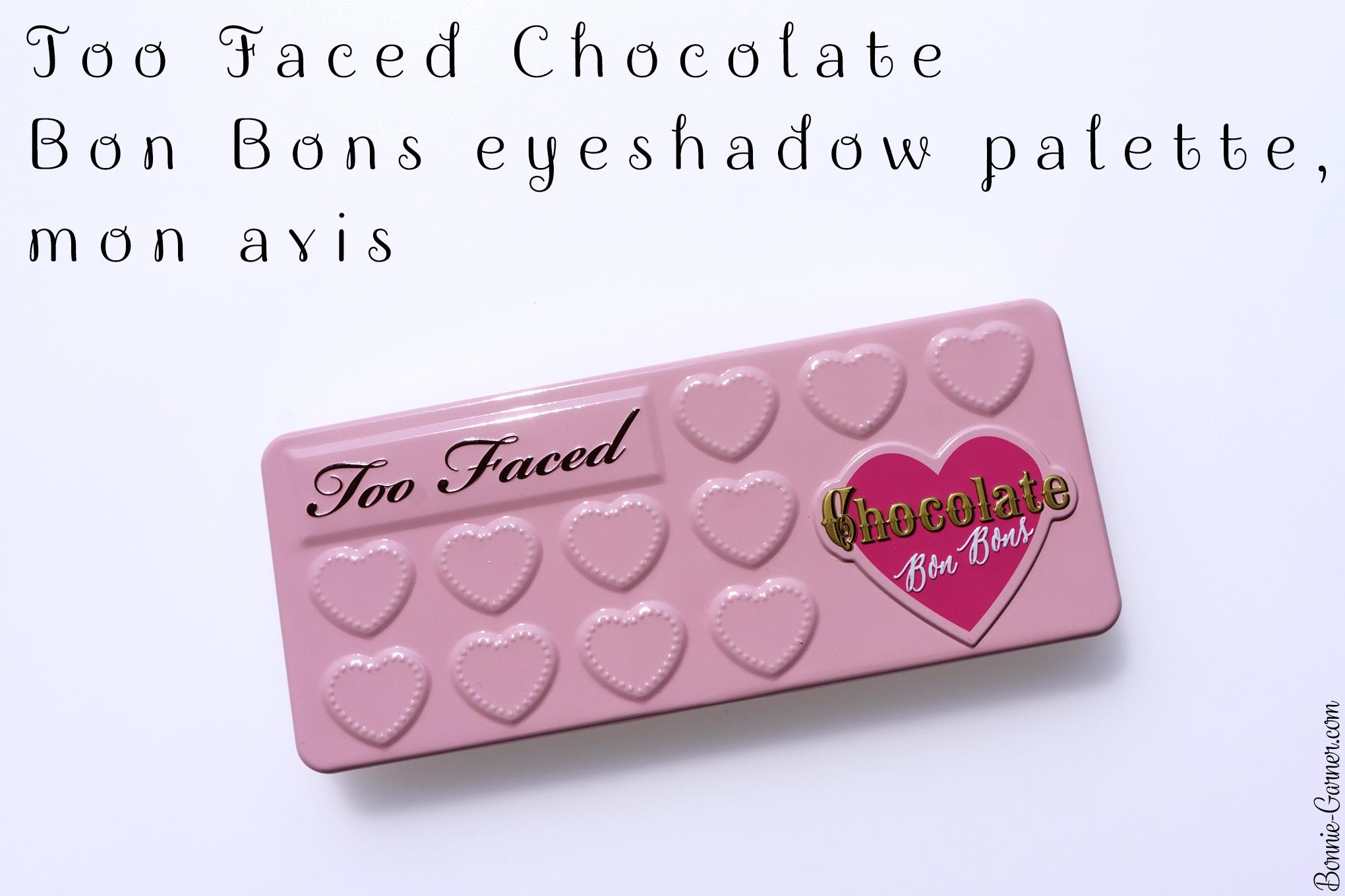 Too Faced Chocolate Bon Bons eyeshadow palette, mon avis