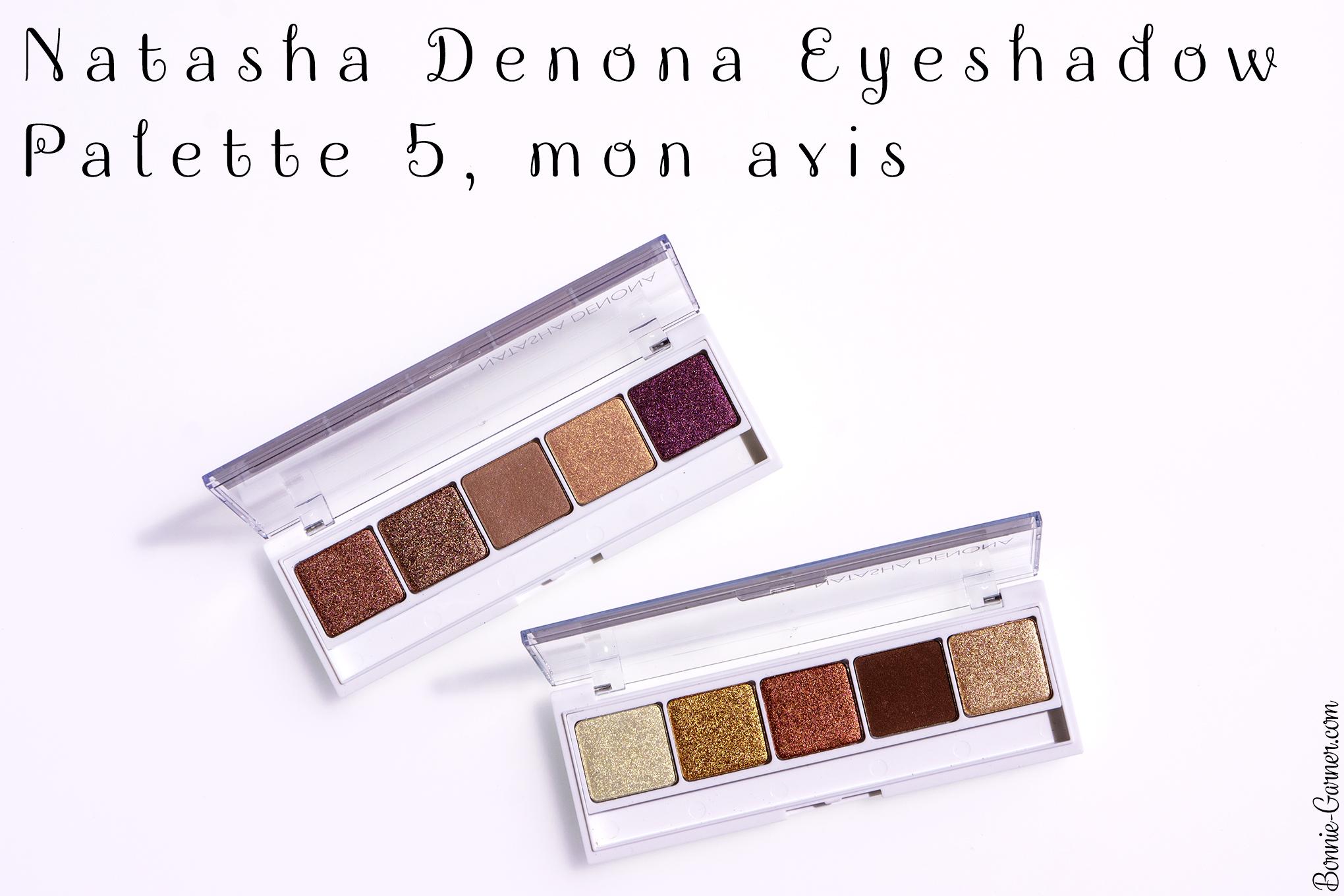 Natasha Denona Eyeshadow Palette 5, mon avis