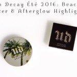 Urban Decay Été 2016: Beached Bronzer & Afterglow Highlighter