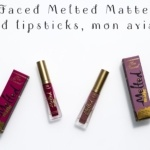 Too Faced Melted Matte liquid lipsticks, mon avis