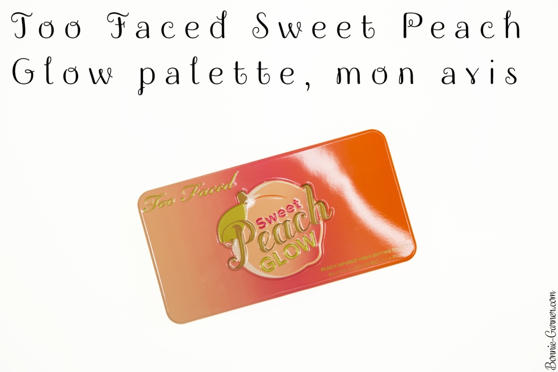 Too Faced Sweet Peach Glow palette, mon avis
