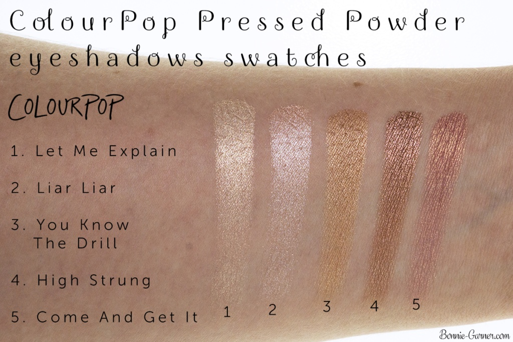ColourPop Pressed Powder eyeshadows: Let Me Explain, Liar Liar, You Know The Drill, High Strung, Come And Get It swatches