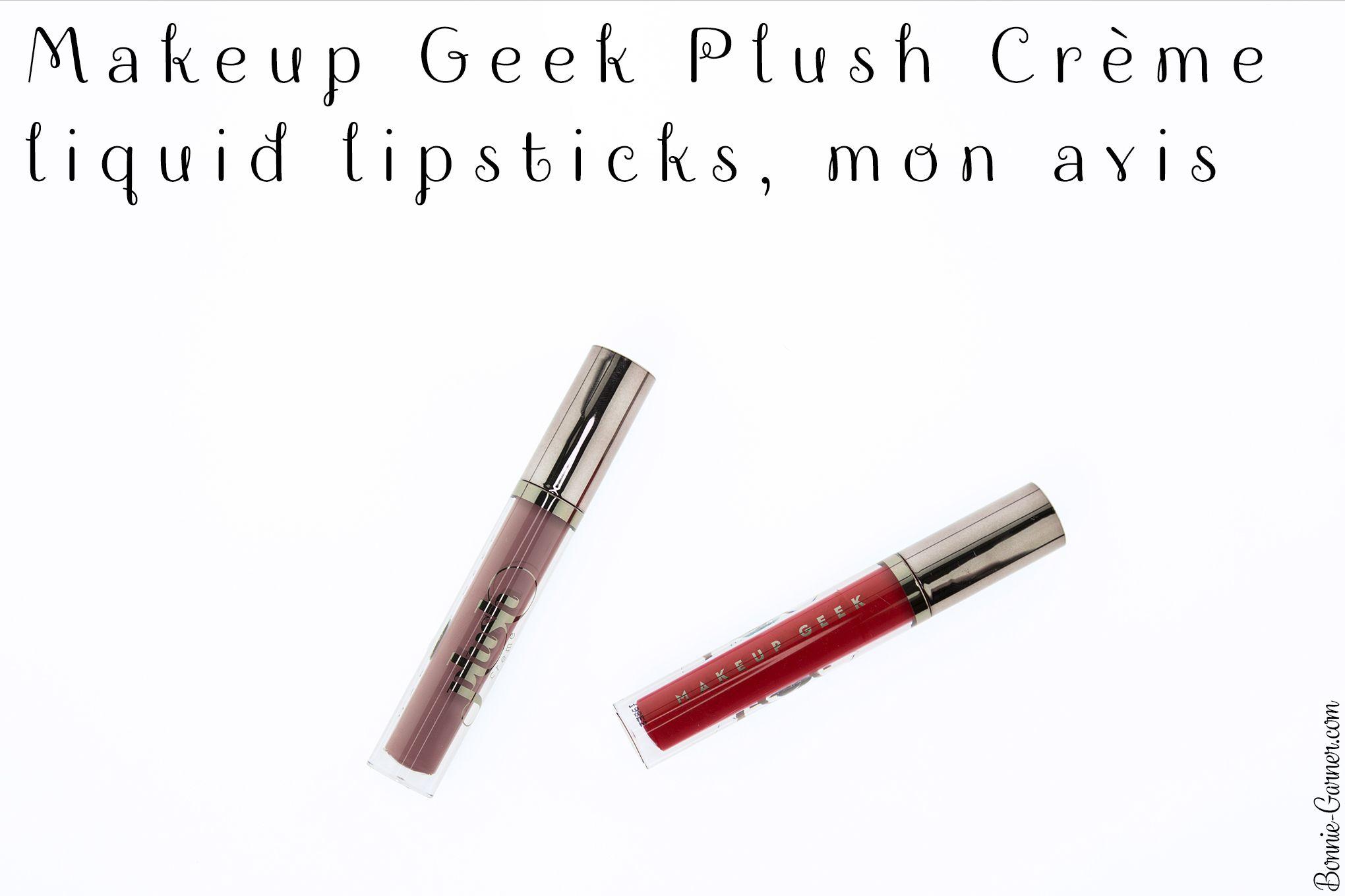 Makeup Geek Plush Crème liquid lipsticks, mon avis