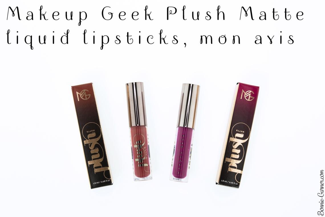 Makeup Geek Plush Matte liquid lipsticks, mon avis