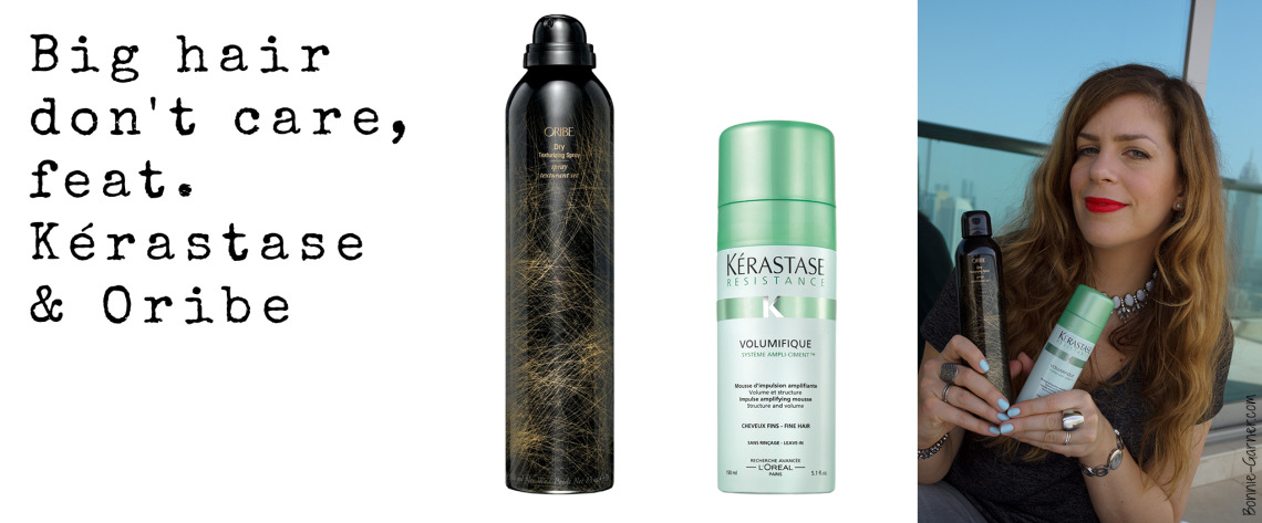 Big hair don't care feat. Kerastase & Oribe
