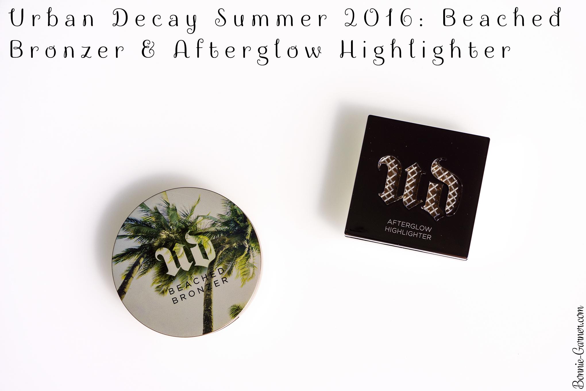 Urban Decay Summer 2016: Beached Bronzer & Afterglow Highlighter