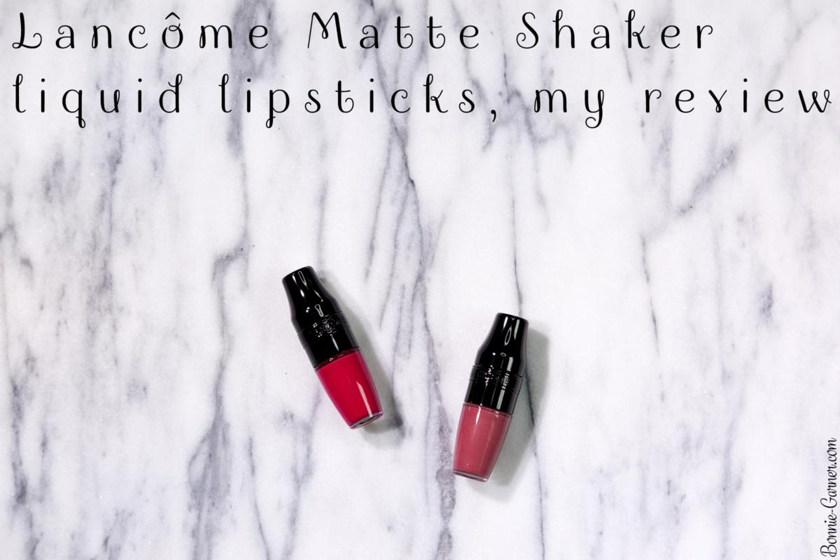 Lancôme Matte Shaker liquid lipsticks, my review